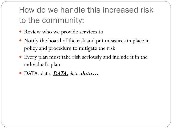 How do we handle this increased risk to the community: