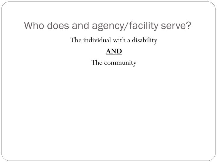 Who does and agency/facility serve?