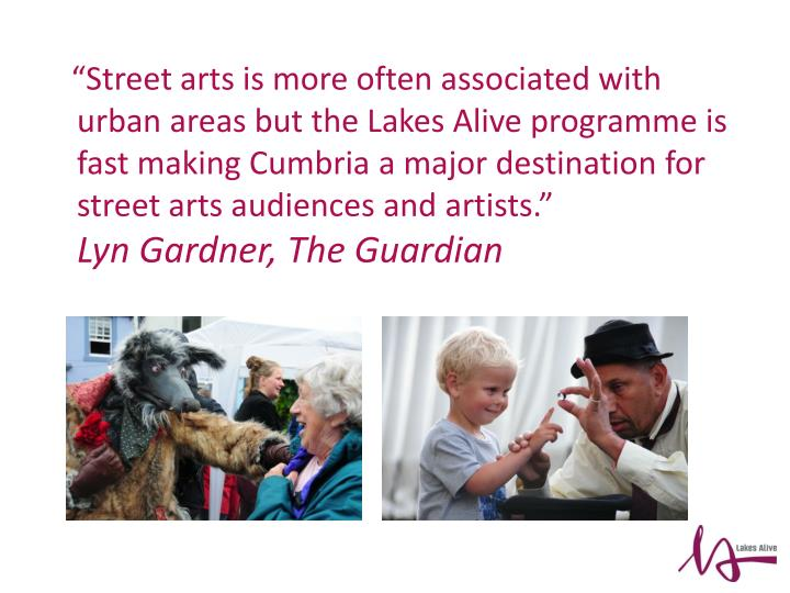 """Street arts is more often associated with urban areas but the Lakes Alive programme is fast making Cumbria a major destination for street arts audiences and artists."""