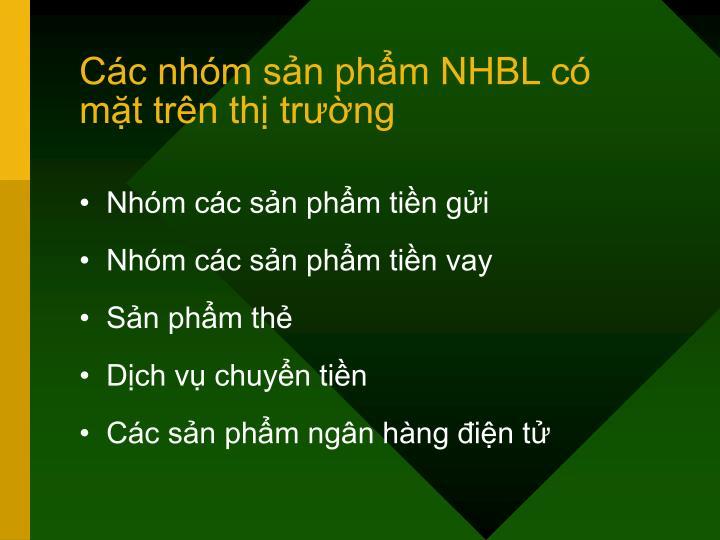 Các nhóm sản phẩm NHBL có mặt trên thị trường