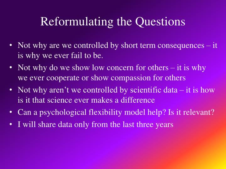 Reformulating the Questions