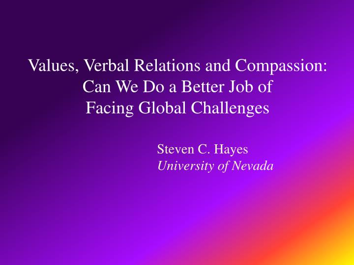 values verbal relations and compassion can we do a better job of facing global challenges