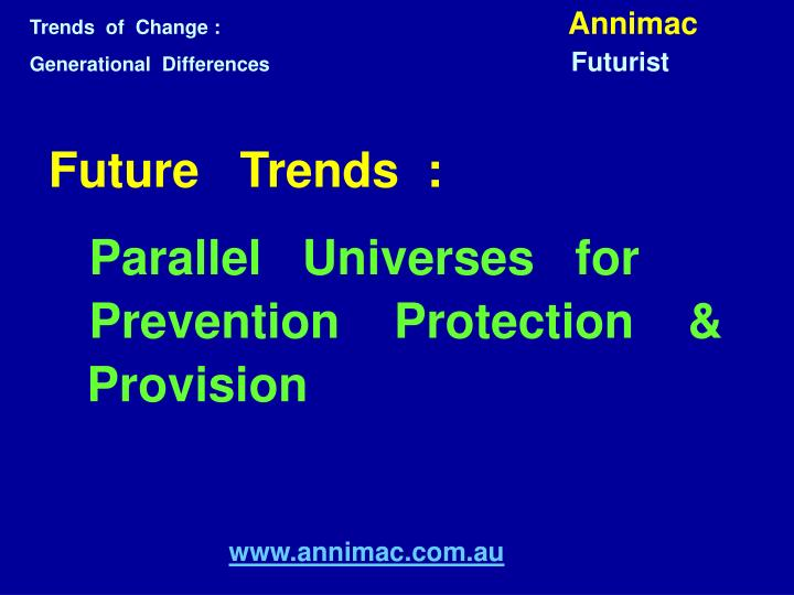 future trends parallel universes for prevention protection provision www annimac com au