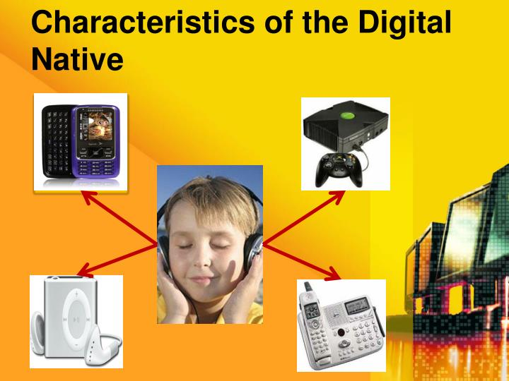 Characteristics of the Digital Native