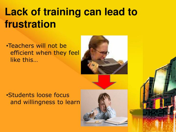 Lack of training can lead to frustration