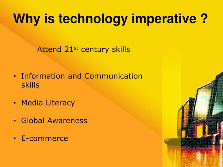 Why is technology imperative ?