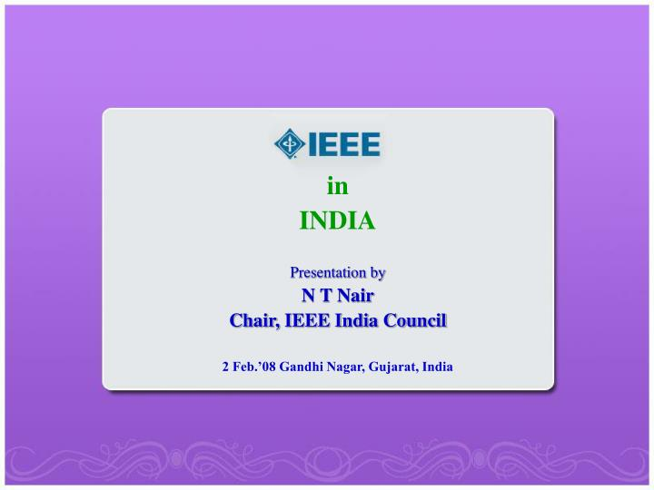 In india presentation by n t nair chair ieee india council 2 feb 08 gandhi nagar gujarat india