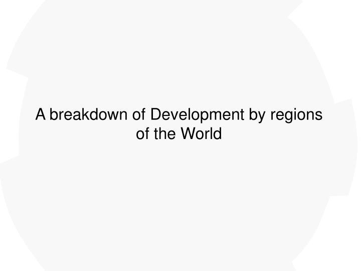 A breakdown of Development by regions of the World