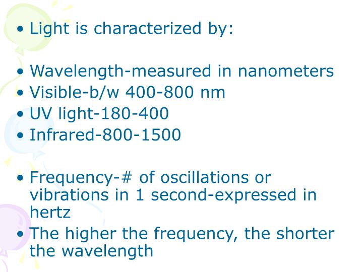 Light is characterized by: