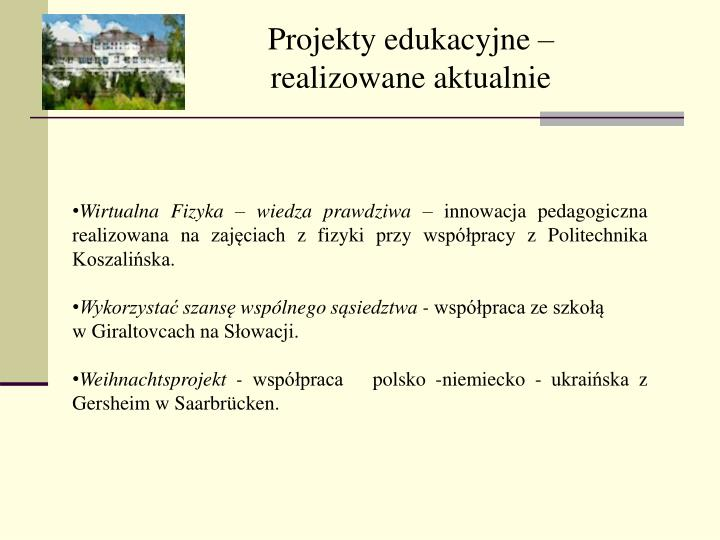 Projekty edukacyjne  realizowane aktualnie