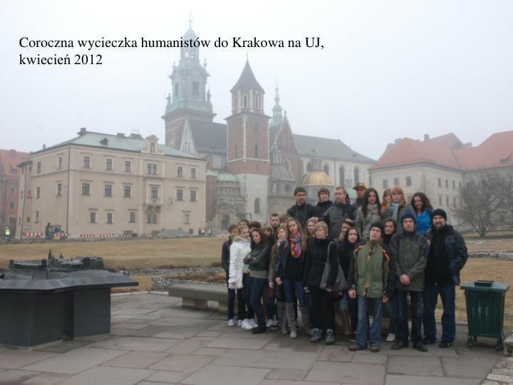 Coroczna wycieczka humanistw do Krakowa na UJ, kwiecie 2012