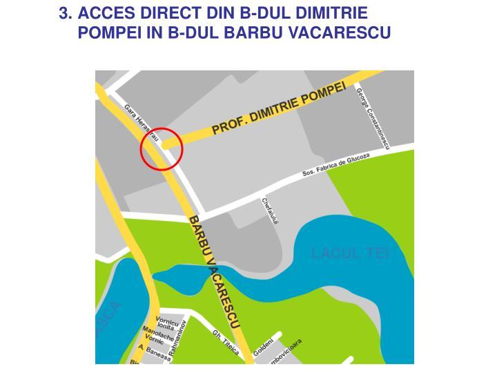 3.ACCES DIRECT DIN B-DUL DIMITRIE POMPEI IN B-DUL BARBU VACARESCU