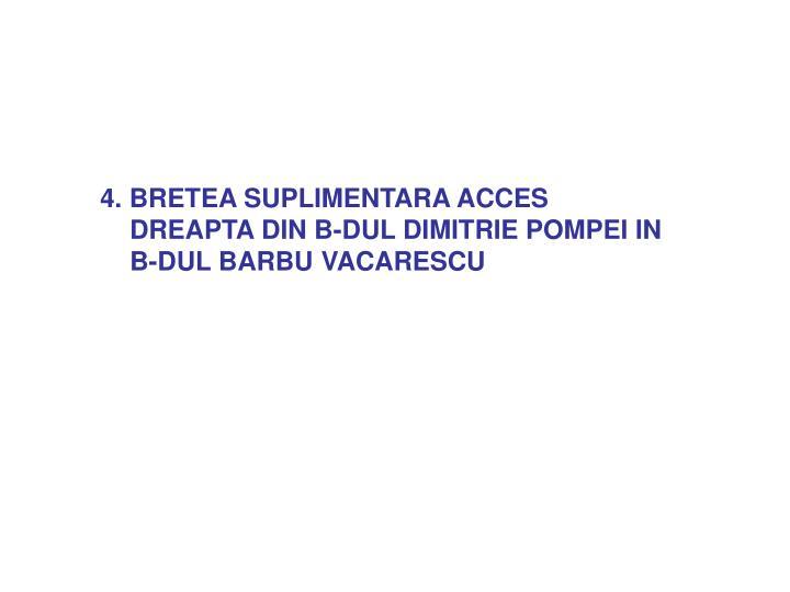 4. BRETEA SUPLIMENTARA ACCES DREAPTA DIN B-DUL DIMITRIE POMPEI IN B-DUL BARBU VACARESCU