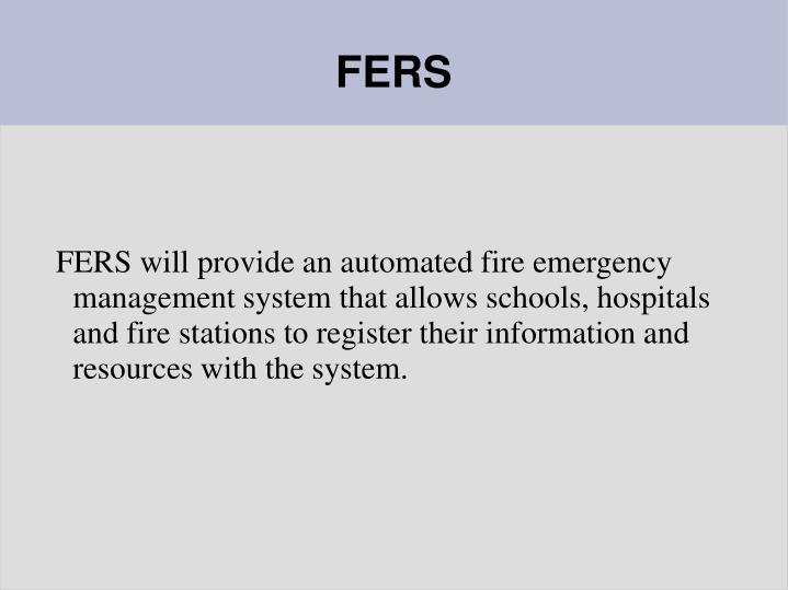 FERS will provide an automated fire emergency management system that allows schools, hospitals and f...