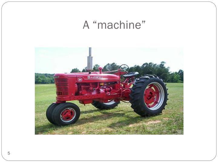 """A """"machine"""""""