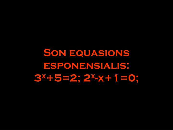 Son equasions esponensialis: