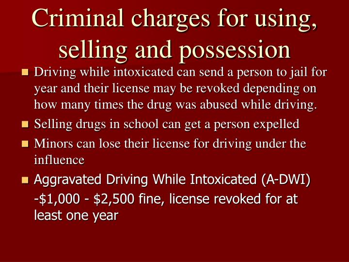 Criminal charges for using, selling and possession