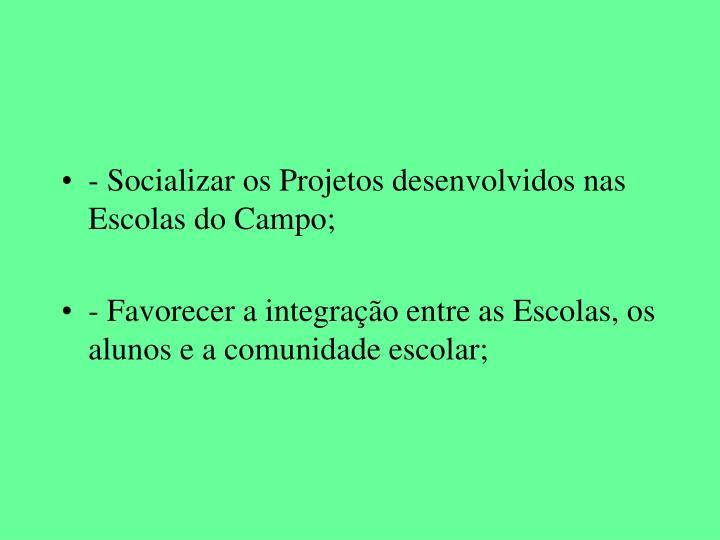 - Socializar os Projetos desenvolvidos nas Escolas do Campo