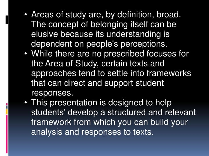 Areas of study are, by definition, broad. The concept of belonging itself can be elusive because its...