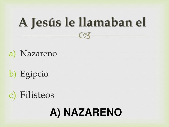 A Jesús le llamaban el