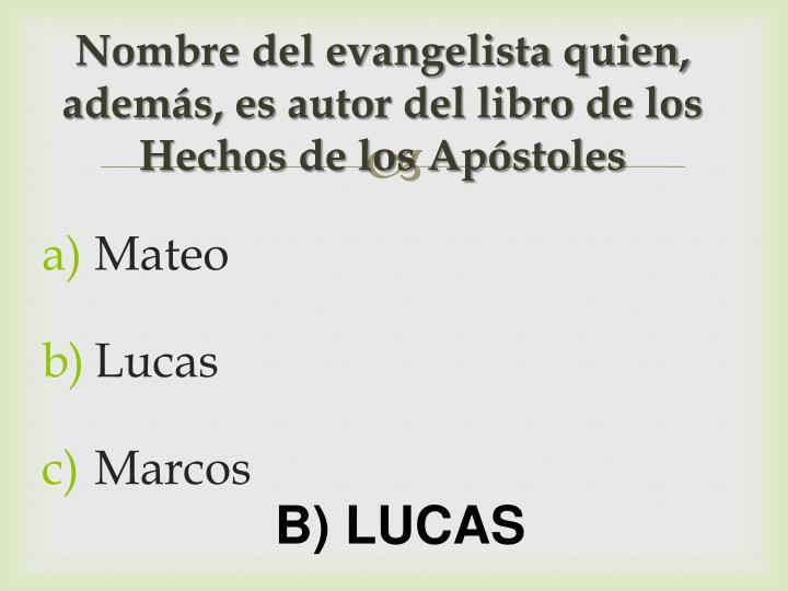 Nombre del evangelista quien, además, es autor del libro de los Hechos de los Apóstoles