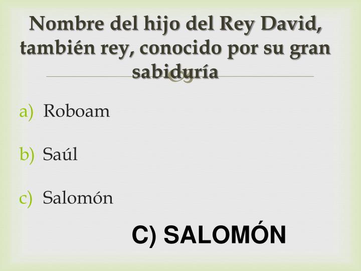 Nombre del hijo del Rey David, también rey, conocido por su gran sabiduría
