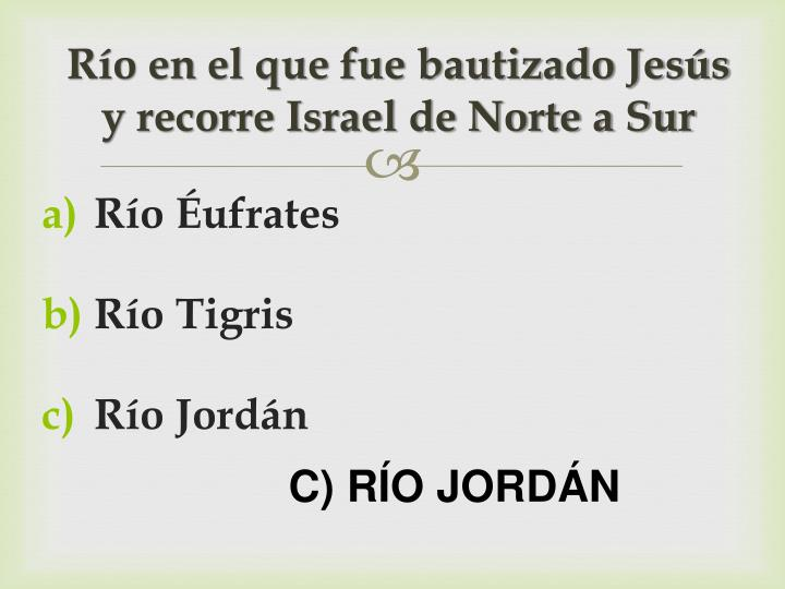 Río en el que fue bautizado Jesús y recorre Israel de Norte a Sur