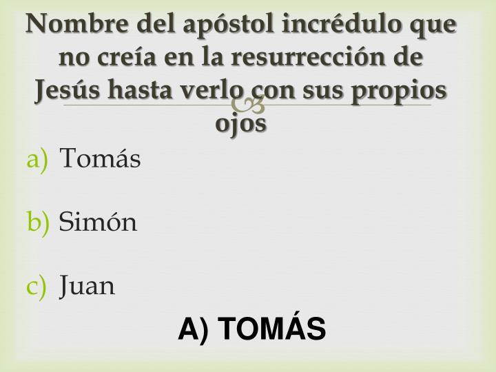 Nombre del apóstol incrédulo que no creía en la resurrección de Jesús hasta verlo con sus propios ojos