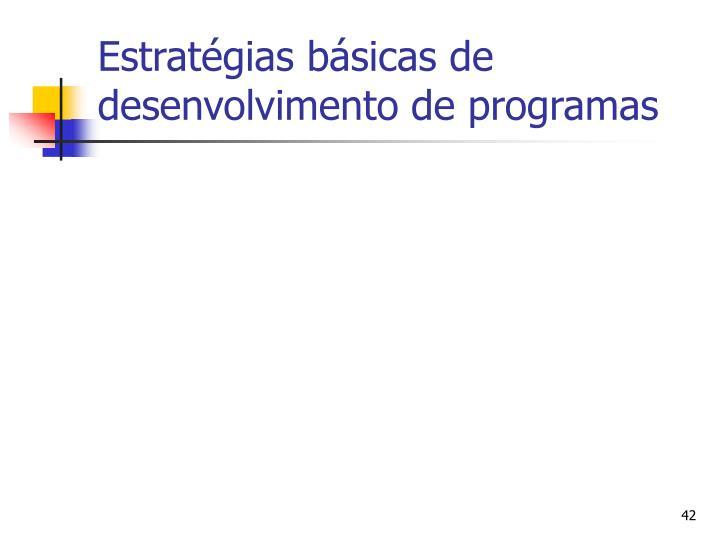 Estratégias básicas de desenvolvimento de programas