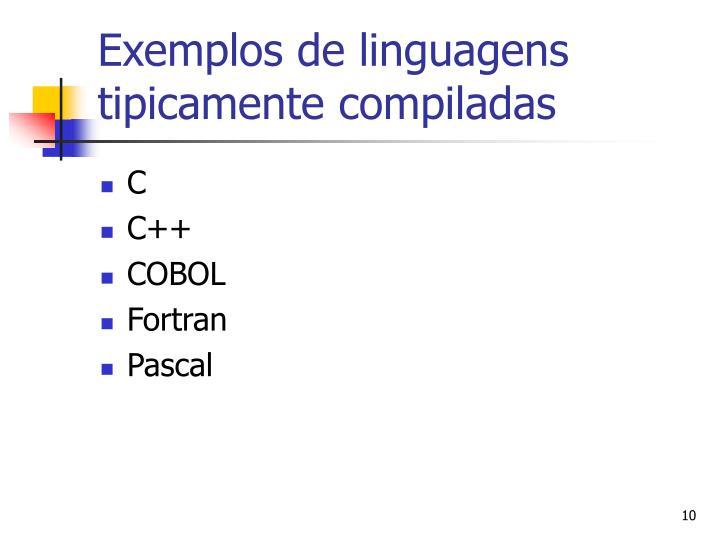 Exemplos de linguagens tipicamente compiladas