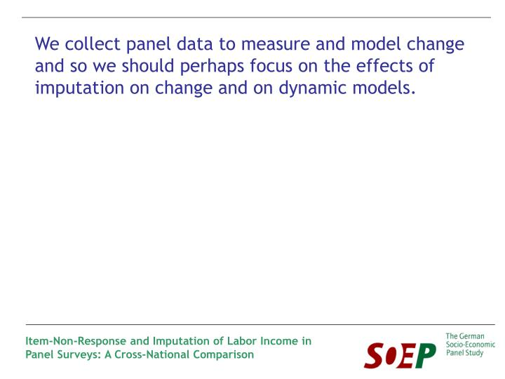 We collect panel data to measure and model change