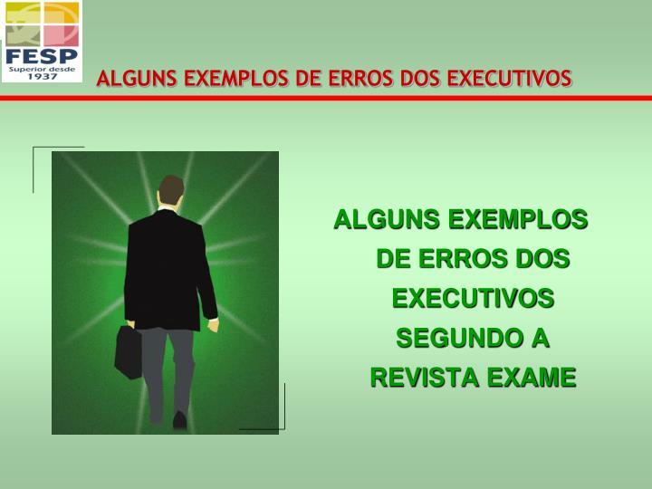 ALGUNS EXEMPLOS DE ERROS DOS EXECUTIVOS SEGUNDO A REVISTA EXAME