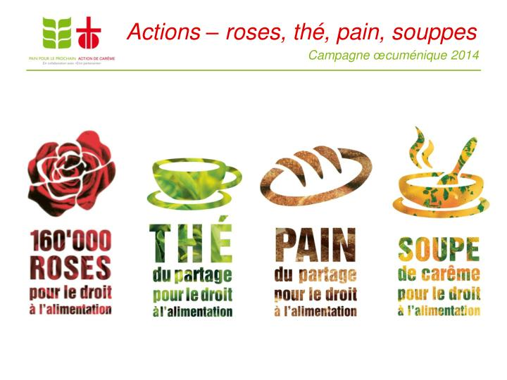 Actions – roses, thé, pain, souppes