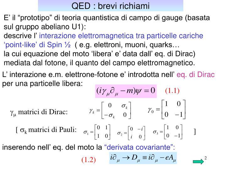 """E' il """"prototipo"""" di teoria quantistica di campo di gauge (basata"""