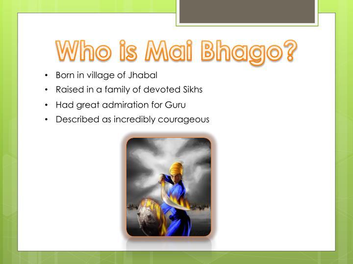 Who is Mai Bhago?