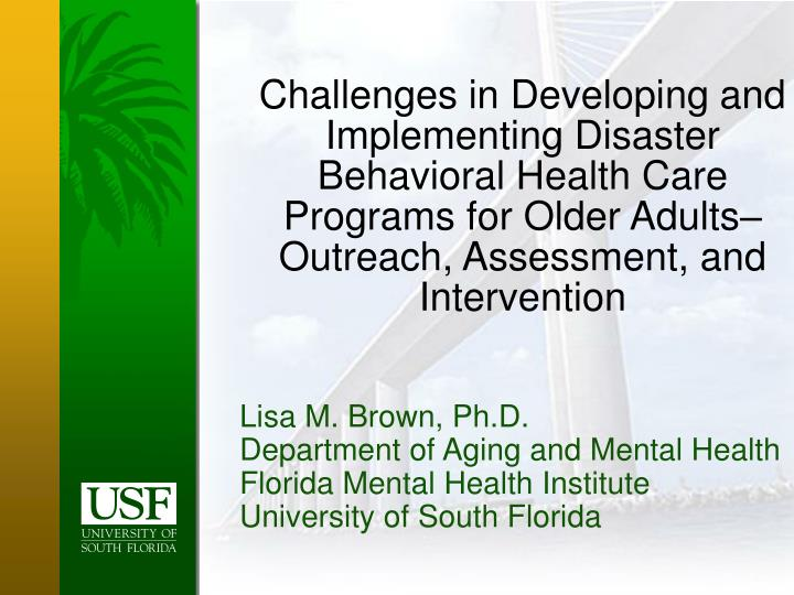 Challenges in Developing and Implementing Disaster Behavioral Health Care Programs for Older Adults...