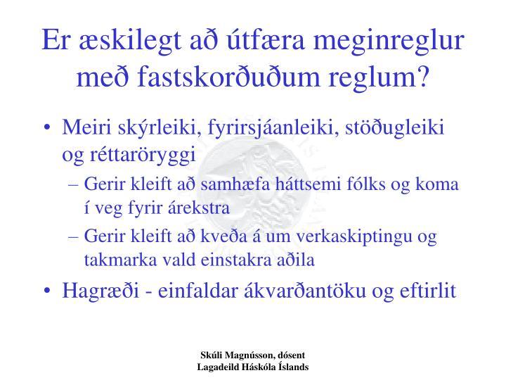 Er æskilegt að útfæra meginreglur með fastskorðuðum reglum?