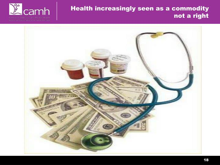 Health increasingly seen as a commodity not a right