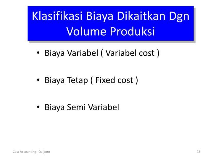 Klasifikasi Biaya Dikaitkan Dgn Volume Produksi