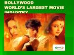 bollywood world s largest movie industry