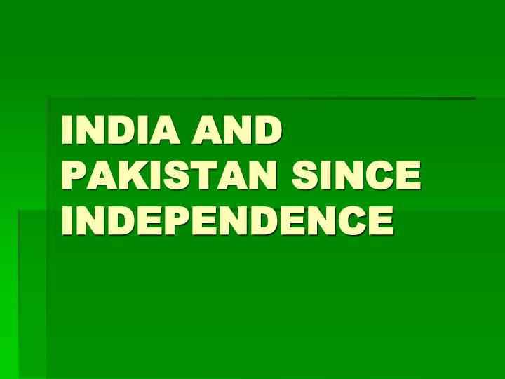 india and pakistan since independence
