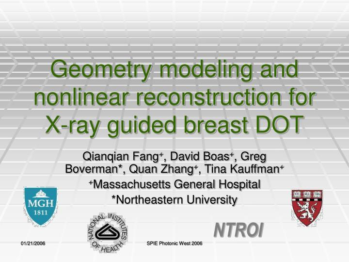 Geometry modeling and nonlinear reconstruction for x ray guided breast dot