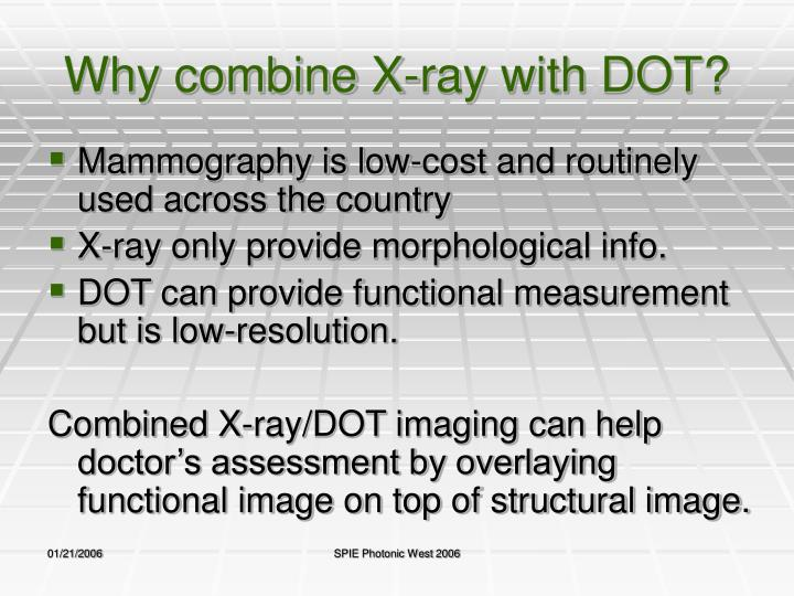 Why combine x ray with dot