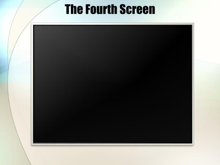 The Fourth Screen