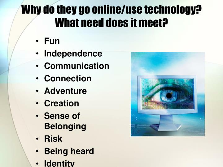 Why do they go online/use technology?