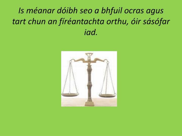 Is méanar dóibh seo a bhfuil ocras agus tart chun an fíréantachta orthu, óir sásófar iad.