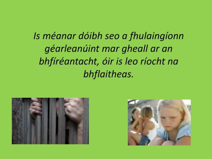 Is méanar dóibh seo a fhulaingíonn géarleanúint mar gheall ar an bhfíréantacht, óir is leo ríocht na bhflaitheas.