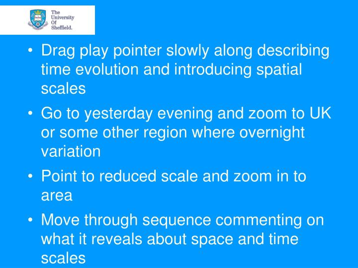 Drag play pointer slowly along describing time evolution and introducing spatial scales