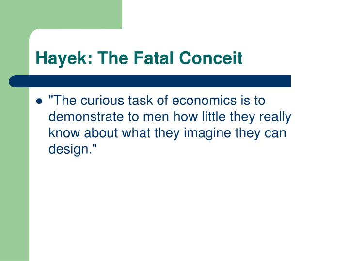 friedrich hayek s the fatal conceit a The irrationality of the extended order: the fatal conceit of f a hayek larry j sechrest sul ross state university friedrich a hayek  hayek's position on the.