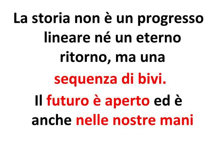 La storia non è un progresso lineare né un eterno ritorno, ma una